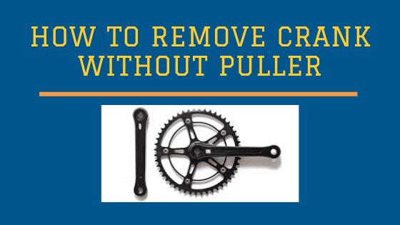 How to Remove Crank Without Puller