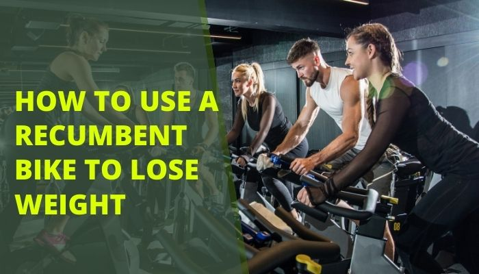 How To Use a Recumbent Bike To Lose Weight