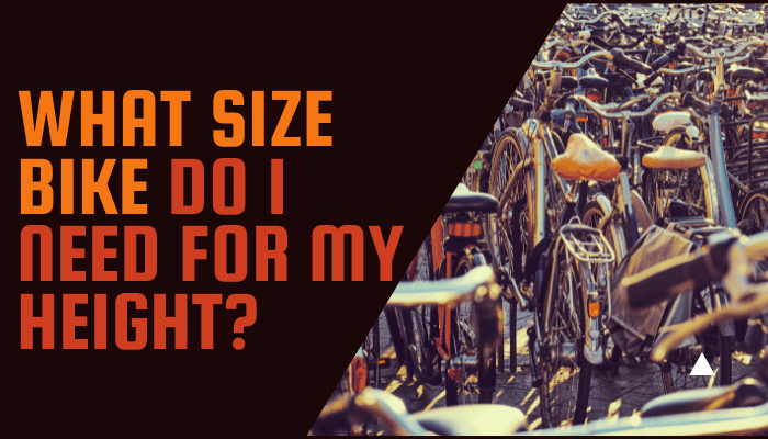 WHAT SIZE BIKE DO I NEED FOR MY HEIGHT?